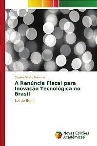 A Renúncia Fiscal para Inovação Tecnológica no Brasil