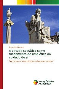 A virtude socrática como fundamento de uma ética do cuidado
