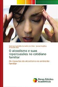O alcoolismo e suas repercussões no cotidiano familiar
