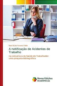A notificação de Acidentes de Trabalho