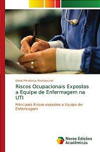 Riscos Ocupacionais Expostos a Equipe de Enfermagem na UTI