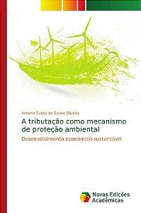 A tributação como mecanismo de proteção ambiental