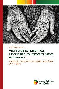 Análise da Barragem de Jucazinho e os impactos sócios ambien