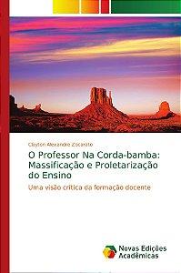 O Professor Na Corda-bamba: Massificação e Proletarização do