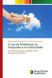 O uso do Photoshop na Fotografia e na Publicidade