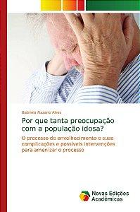 Por que tanta preocupação com a população idosa?