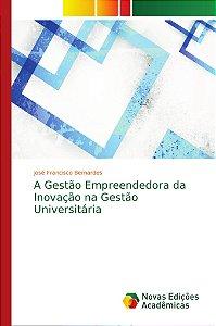 A Gestão Empreendedora da Inovação na Gestão Universitária