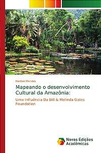 Mapeando o desenvolvimento Cultural da Amazônia: