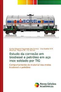 Estudo da corrosão em biodiesel e petróleo em aço inox solda