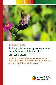 Antagonismos no processo de criação de unidades de conservaç