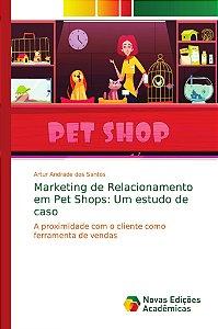 Marketing de Relacionamento em Pet Shops: Um estudo de caso