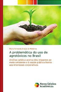 A problemática do uso de agrotóxicos no Brasil