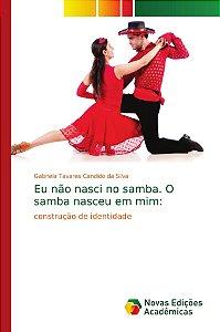 Eu não nasci no samba. O samba nasceu em mim: