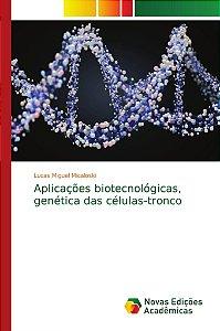 Aplicações biotecnológicas; genética das células-tronco