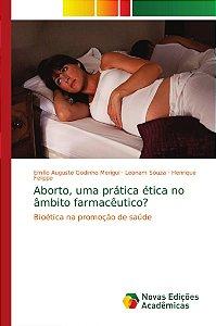 Aborto; uma prática ética no âmbito farmacêutico?