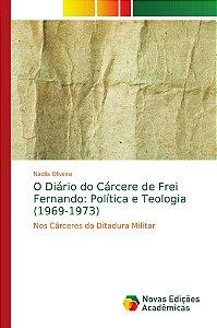 O Diário do Cárcere de Frei Fernando: Política e Teologia (1
