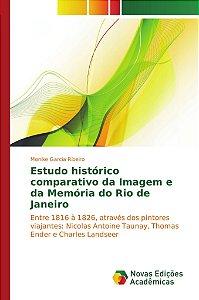 Estudo histórico comparativo da Imagem e da Memória do Rio d