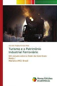 Turismo e o Patrimônio Industrial Ferroviário