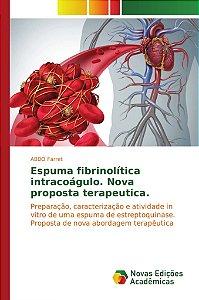 Espuma fibrinolítica intracoágulo. Nova proposta terapeutica