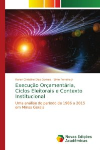Execução Orçamentária; Ciclos Eleitorais e Contexto Instituc