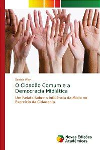 O Cidadão Comum e a Democracia Midiática