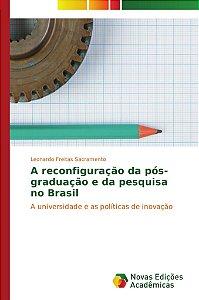 A reconfiguração da pós-graduação e da pesquisa no Brasil