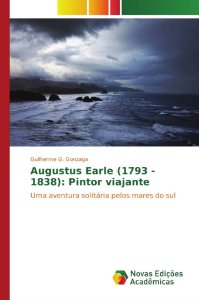 Augustus Earle (1793 - 1838): Pintor viajante