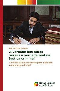 A verdade dos autos versus a verdade real na justiça crimina
