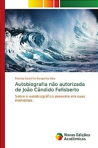 Autobiografia não autorizada de João Cândido Felisberto