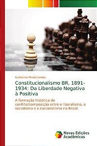 Constitucionalismo BR; 1891-1934: Da Liberdade Negativa à Po