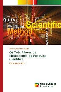 Os Três Pilares da Metodologia da Pesquisa Científica