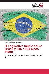 O Legislativo municipal no Brasil (1946-1964 e pós-1988)