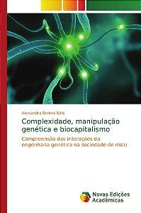 Complexidade; manipulação genética e biocapitalismo