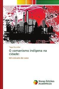 O xamanismo indígena na cidade: