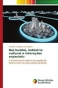 Boi-bumbá; indústria cultural e interações espaciais: