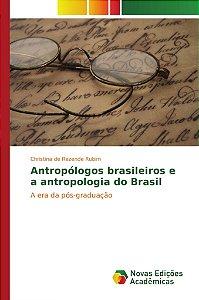 Antropólogos brasileiros e a antropologia do Brasil