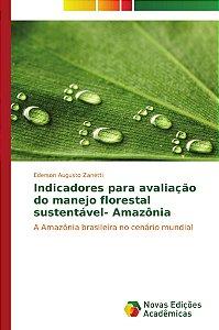 Indicadores para avaliação do manejo florestal sustentável-