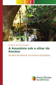 A Amazônia sob o olhar de Rondon