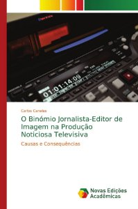 O Binómio Jornalista-Editor de Imagem na Produção Noticiosa