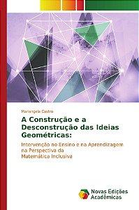 A Construção e a Desconstrução das Ideias Geométricas: