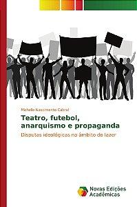Teatro; futebol; anarquismo e propaganda