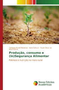 Produção; consumo e (In)Segurança Alimentar
