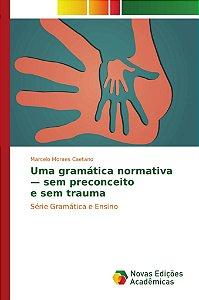 Uma gramática normativa — sem preconceito e sem trauma