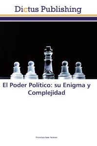 El Poder Político: su Enigma y Complejidad
