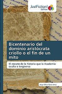 Bicentenario del dominio aristócrata criollo o el fin de un