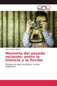 Memoria del pasado reciente: entre la historia y la ficción