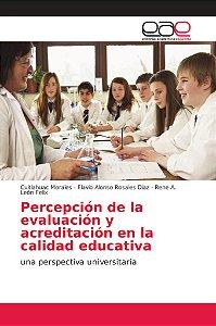 Percepción de la evaluación y acreditación en la calidad edu