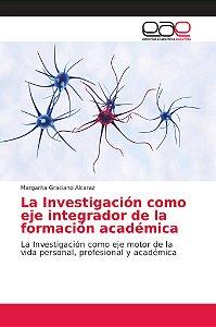 La Investigación como eje integrador de la formación académi