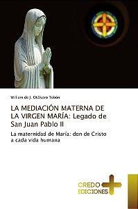 LA MEDIACIÓN MATERNA DE LA VIRGEN MARÍA: Legado de San Juan