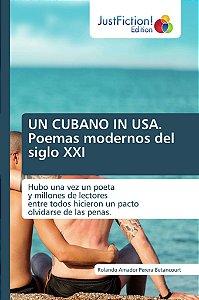 UN CUBANO IN USA. Poemas modernos del siglo XXI